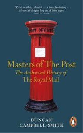 Masters Of The Post: The Authorized History Of The Royal Mail by Smith Duncan Campbell