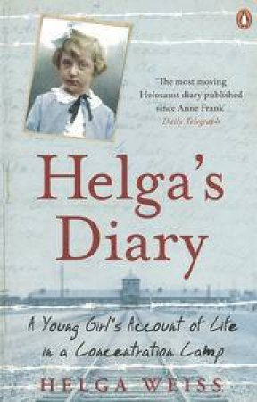 Helga's Diary: A Young Girl's Account of Life in a Concentration Camp by Helga Weiss