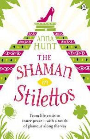 The Shaman in Stilettos by Anna Hunt