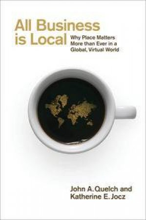 All Business is Local by John Quelch & Katherine Jocz