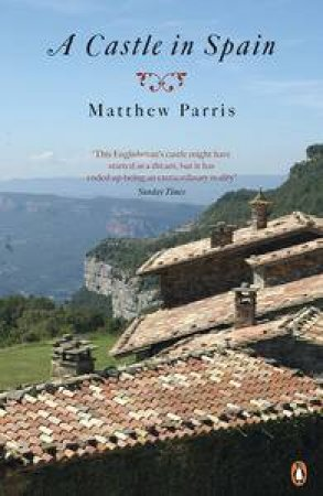 A Castle in Spain by Matthew Parris