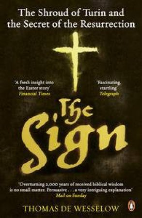 The Sign: The Shroud of Turin and the Secret of the Resurrection by Wesselow Thomas de