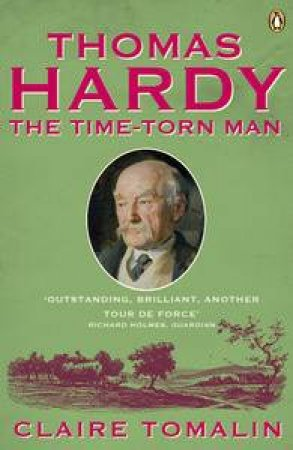 Thomas Hardy: The Time-torn Man by Claire Tomalin