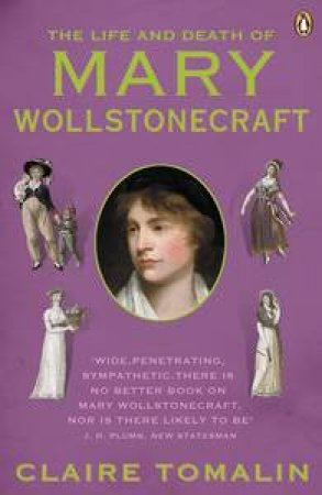 The Life and Death of Mary Wollstonecraft by Claire Tomalin