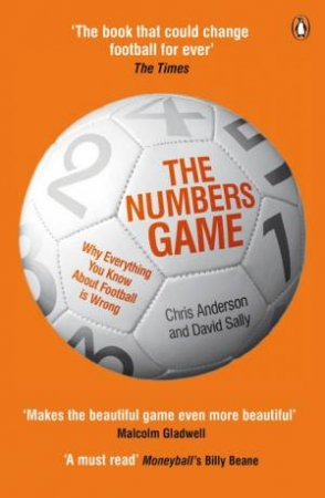 The Numbers Game: Why Everything You Know About Football is Wrong by Chris Anderson & David Sally