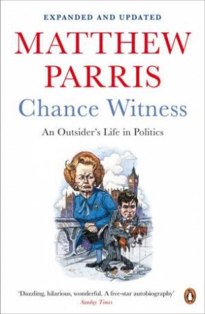 Chance Witness: An Outsider's Life in Politics by Matthew Parris