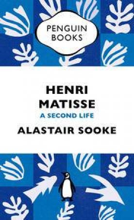 Henri Matisse: A Second Life by Alastair Sooke