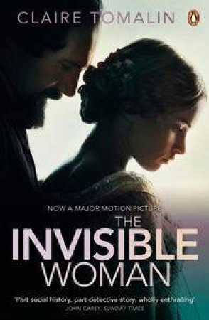 The Invisible Woman: The Story of Nelly Ternan and Charles Dickens by Claire Tomalin