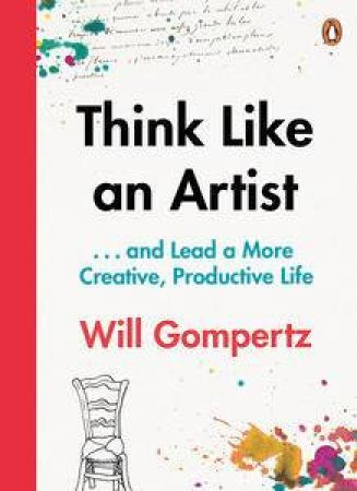 Think Like an Artist: How to Live a Happier, Smarter, More Creative Life