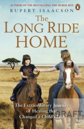 The Long Ride Home: The Extraordinary Journey of Healing that Changed a Child's Life by Rupert Isaacson