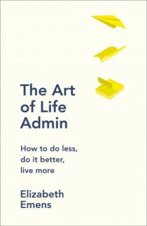 The Art Of Life Admin by Elizabeth Emens