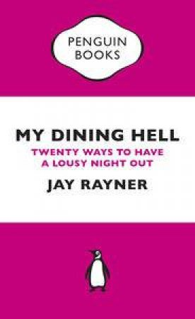 My Dining Hell: Twenty Ways To Have A Lousy Night Out: Penguin Special by Jay Rayner