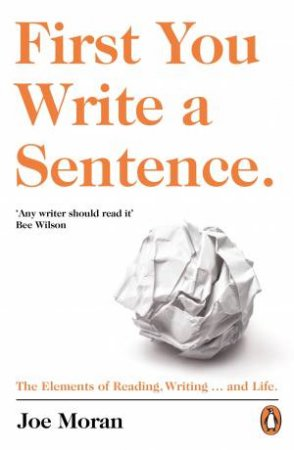 First You Write A Sentence: The Elements Of Reading, Writing ... and Life.
