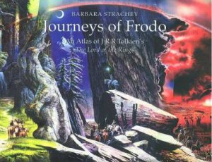 Journeys Of Frodo: An Atlas Of J.R.R. Tolkien's The Lord Of The Rings by Barbara Strachey