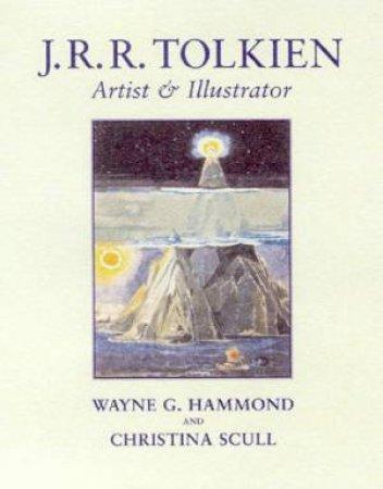 JRR Tolkien: Artist & Illustrator by Wayne G Hammond & Christina Scull