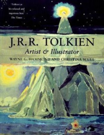 J.R.R. Tolkien: Artist And Illustrator by Christina Scull & Wayne G Hammond