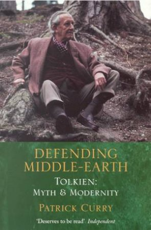 Defending Middle Earth: Tolkien Myth & Modernity by Patrick Curry