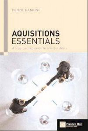 Acquisition Essentials: A Step-by-step Guide To Smarter Deals by Denzil Rankine