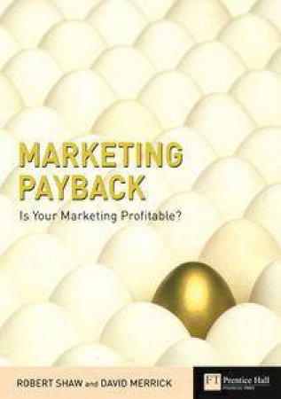 Marketing Payback: Is Your Marketing Profitable? by Robert Shaw & David Merrick