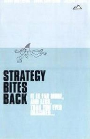 Strategy Bites Back: It Is A Lot More, And Less, Than You Think by Henry Mintzberg