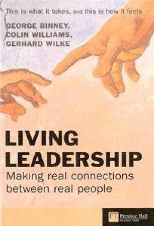 Living Leadership: Making Real Connections Between Real People by George Binney