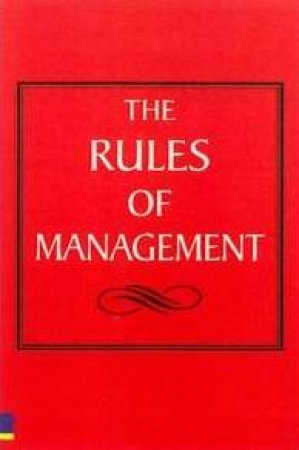 The Rules Of Management: The Definitive Guide To Managerial Success by Richard Templar