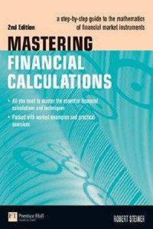Mastering Financial Calculations: A Step-By-Step Guide To The Mathematics Of Financial Market Instruments by Robert Steiner