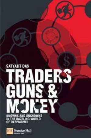 Traders, Guns & Money: Knowns by Satyajit Das