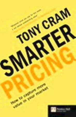 Smarter Pricing: How To Capture More Value From Your Market by Tony Cram