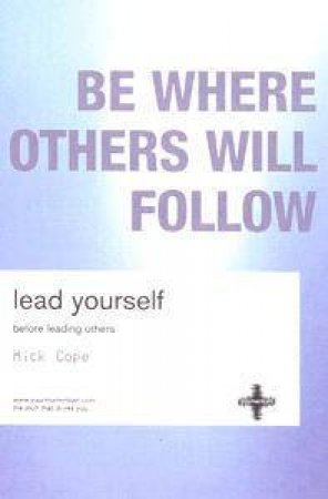 Lead Yourself: Be Who You Are and Who You Want to Be - 2 Ed by Mick Cope