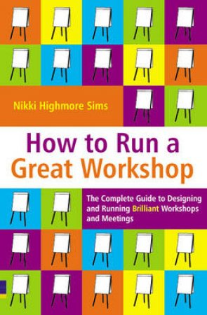 How To Run A Great Workshop by Nikki Highmore Sims