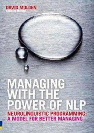 Managing With The Power Of NLP by David Molden
