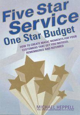 Five Star Service, One Star Budget by Michael Heppell