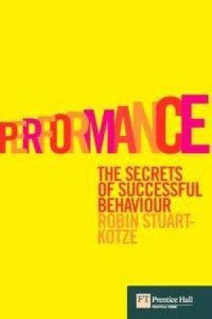 Performance: A Guide To Success For You, Your Team And Your Business by Robin Stuart-Kotze