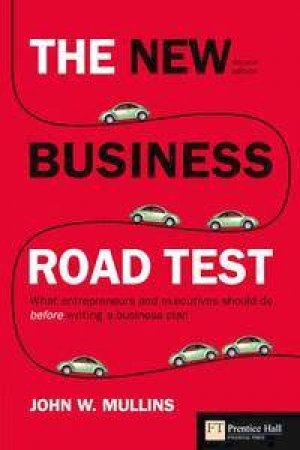 The New Business Road Test: What Entrepreneurs And Executives Should Do Before Writing A Business Plan  -  2 Ed by John Mullins
