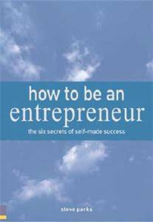 How To Be An Entrepreneur by Steve Parks