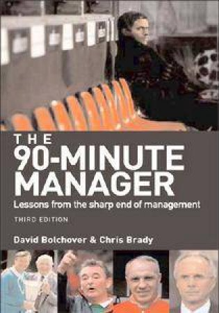 The 90-Minute Manager: Lessons From The Sharp End Of Management by Chris Brady & David Bolchover