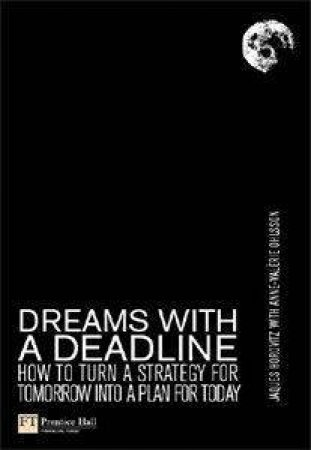 A Dream With A Deadline: How To Turn A Strategy For Tomorrow Into A Plan For Today by Jacques Horovitz