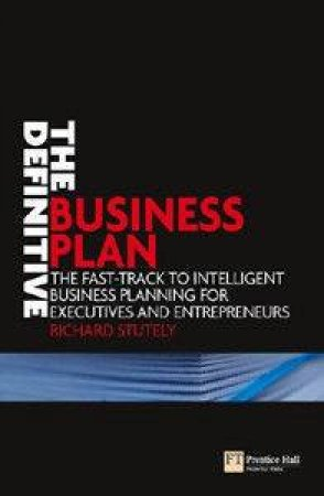 The Definitive Business Plan: The Fast-Track To Intelligent Business Planning For Executives And Entrepreneurs by Richard Stutely