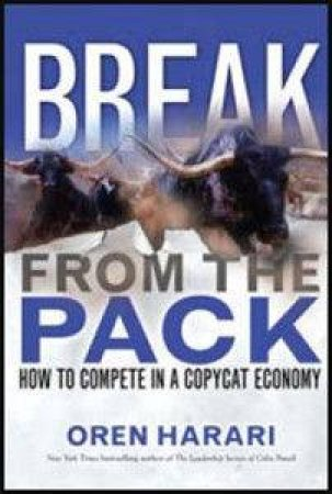 Break From The Pack: How To Go Where Others Can't Follow by Oren Harari
