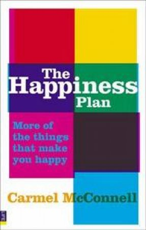 The Happiness Plan: More of the things that make you happy by Carmel McConnell