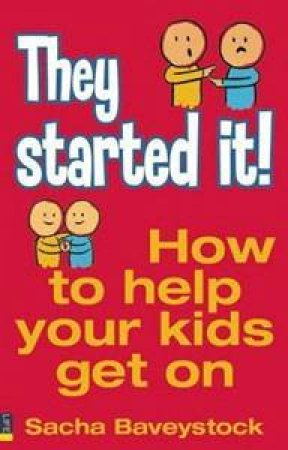 They Started It!: How To Help Your Kids Get Along by Sacha Baveystock