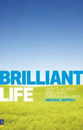 Brilliant Life: How To Acheive Brilliance Through Balance by Michael Heppell