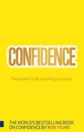 Confidence: The Power to do Anything You Want by Rob Yeung
