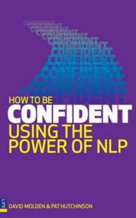 How to be Confident: Using the power of NLP by David Molden & Pat Hutchinson