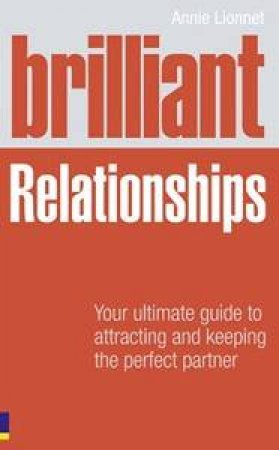 Brilliant Relationships: Your Ultimate Guide to Attracting and Keeping the Perfect Partner by Annie Lionnet