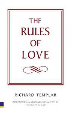 Rules of Love: A Personal Code for Happier, More Fulfilling Relationships by Richard Templar