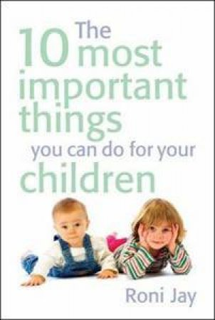 10 Most Important Things You Can Do For Your Children by Roni Jay