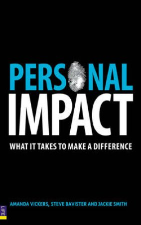 Personal Impact: What it takes to make a difference by Amanda Vickers et al
