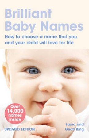 Brilliant Baby Names: How to choose a name that your and your child will love for life, 2nd Ed by Laura &  Geoff King